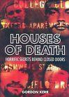 Houses of Death: Horrific Secrets Behind Closed Doors by Gordon Kerr (Hardback, 2008)
