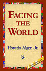 Facing the World by Horatio Alger (Hardback, 2006)