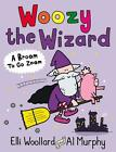 Woozy the Wizard: A Broom to Go Zoom von Elli Woollard (2015, Taschenbuch)