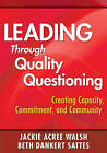 Leading Through Quality Questioning: Creating Capacity, Commitment, and Community by SAGE Publications Inc (Paperback, 2010)