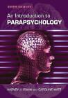 An Introduction to Parapsychology by Caroline A. Watt, Harvey J. Irwin (Paperback, 2007)