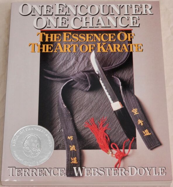 One Encounter, One Chance: Essence of the Art of Karate Terrence Webster-Doyle