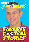 More of Gary Lineker's Favourite Football Stories by Pan Macmillan (Hardback, 1998)