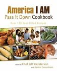 America I Am Pass It down Cookbook : Over 130 Soul-Filled Recipes (2011, Paperback)
