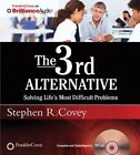 The 3rd Alternative: Solving Life's Most Difficult Problems by Dr Stephen R Covey (CD-Audio, 2014)