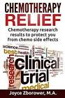 Chemotherapy Relief: Chemotherapy Research Results to Protect You from Chemo Side Effects by Joyce Zborower M a (Paperback / softback, 2016)