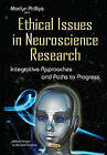 Ethical Issues in Neuroscience Research: Integrative Approaches & Paths to Progress by Nova Science Publishers Inc (Hardback, 2015)