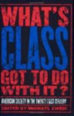 What's Class Got to Do with It? : American Society in the Twenty-First Century