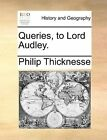 Queries, to Lord Audley. by Philip Thicknesse (Paperback / softback, 2010)