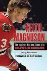 Keith Magnuson: The Inspiring Life and Times of a Beloved Blackhawk by Mr. Doug Feldmann (Hardback, 2013)