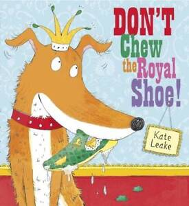 Don-039-t-Chew-the-Royal-Shoe-Leake-Kate-New-Book