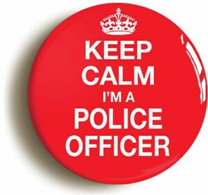 KEEP-CALM-IM-A-POLICE-OFFICER-BADGE-BUTTON-PIN-1inch-25mm-diamt-FANCY-DRESS