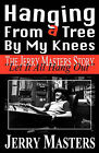 Hanging from a Tree by My Knees by Jerry Lee Masters (Paperback / softback, 2010)