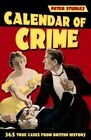 Calendar of Crime: 365 True Cases from British History by Peter Stubley (Paperback, 2014)