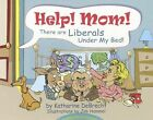 Help! Mom! There Are Liberals Under My Bed by Katharine Debrecht (Hardback, 2005)