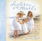 Sisters of the Heart: I Wouldn't be Me without You by Harvest House Publishers,U.S. (Hardback, 2006)