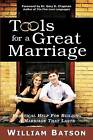 Tools for a Great Marriage: Practical Help for Building a Marriage That Lasts by William Batson (Paperback / softback, 2012)