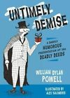Untimely Demise: A Miscellany of Murder: 365 Dastardly Ways to off Your Foe by William Dylan Powell (Hardback, 2016)