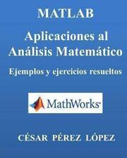 MATLAB. Aplicaciones Al ANALISIS MATEMATICO. Ejemplos y Ejercicios Resueltos...