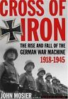 Cross of Iron : The Rise and Fall of the German War Machine, 1918-1945 by John Mosier (2006, Hardcover)