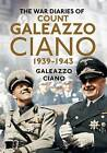 The War Diaries of Count Galeazzo Ciano 1939-43 by Galeazzo Ciano (Hardback, 2015)