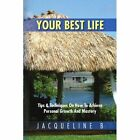 Your Best Life: Tips & Techniques on How to Achieve Personal Growth and Mastery: Tips & Techniques on How to Achieve Personal Growth a by Jacqueline B (Paperback / softback, 2012)