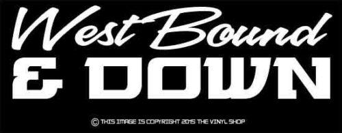 """/""""West Bound /& Down/"""" Decal Sticker Trucker,Wife,Big Rig,Hauler,for Jerry Reed fan"""