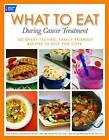 What to Eat During Cancer Treatment: 100 Great-tasting, Farnily Friendly Recipes to Help You Cope by Jeanne Besser, Michele Szafranski, Kristina Ratley, Sheri Knecht (Paperback, 2009)