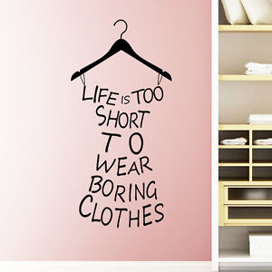 Life Is Too Short To Wear Boring Clothesfunny Quote Uk Wall