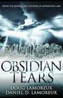 Obsidian Tears by Doug Lamoreux, Daniel D Lamoreux (Paperback / softback, 2016)