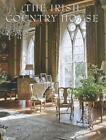 The Irish Country House von Desmond Fitzgerald und James Peill (2012, Gebundene Ausgabe)