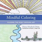 Mindful Coloring: Calming the Mind Through Art by Diana Elisabeth Dube (Paperback, 2016)