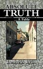 Absolute Truth: ..A Fable by Irenaeus Lyon (Paperback, 2012)