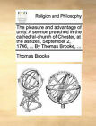 The Pleasure and Advantage of Unity. a Sermon Preached in the Cathedral-Church of Chester, at the Assizes, September 2, 1746, ... by Thomas Brooke, ... by Thomas Brooke (Paperback / softback, 2010)