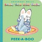 Baby Max and Ruby: Peek-a-Boo by Rosemary Wells and Gary McDonald (2009, Board Book)