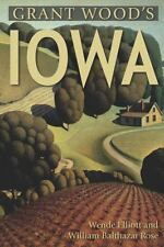 Grant Wood's Iowa by Elliott, Wende, Rose, William