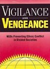 Vigilance and Vengeance: NGOs Preventing Ethnic Conflict in Divided Societies by Brookings Institution (Paperback, 1996)