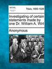 Investigating of Certain Statements Made by One Dr. William A. Wirt by Anonymous (Paperback / softback, 2012)