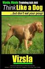 Vizsla, Vizsla Training AAA Akc - Think Like a Dog - But Don't Eat Your Poop!: Here's Exactly How to Train Your Vizsla by MR Paul Allen Pearce (Paperback / softback, 2014)