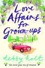 Love Affairs for Grown-Ups by Debby Holt (Paperback, 2008)