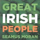 Great Irish People: County by County Dictionary of Biography by Seamus Moran (Hardback, 2012)