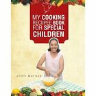 My Cooking Reciipee Book for Special Children by Jyoti Mathur (Paperback / softback, 2013)