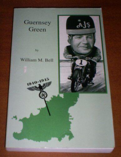 Guernsey Green: Life and Times of Guernseyman Bill Green,William Mather Bell