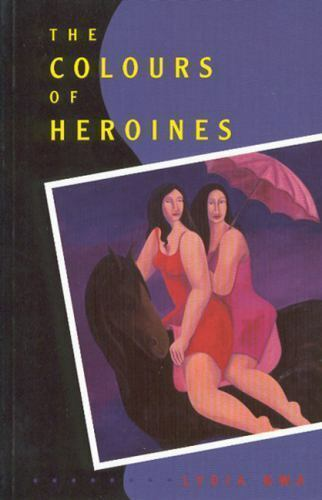 Colours of Heroines by Kwa, Lydia
