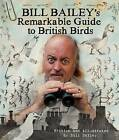 The Bill Bailey's Remarkable Guide to British Birds by Bill Bailey (Hardback, 2016)