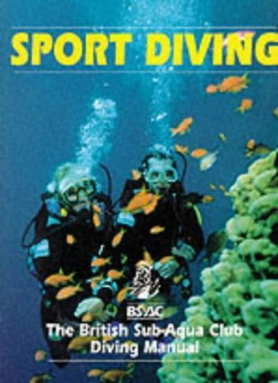 Sport Diving: British Sub-Aqua Club Diving Manual (BSAC Manuals .9780091864293