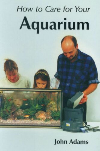 1 of 1 - How to Care for Your Aquarium by Captain John Adams