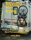 Bicycling While RVing: Using a Bicycle to Make RVing More Fun and Affordable by Jack Wiley (Paperback / softback, 2015)