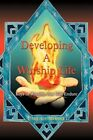 Developing a Worship Life Keys to Worship That Will Endure 9780595443475 Moore