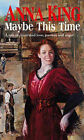 Maybe This Time by Anna King (Paperback, 2004)